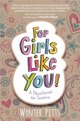 For Girls Like You! A Devotional for Tweens   -     By: Wynter Pitts