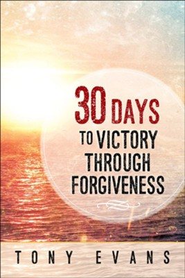 30 Days to Victory Through Forgiveness  -     By: Tony Evans