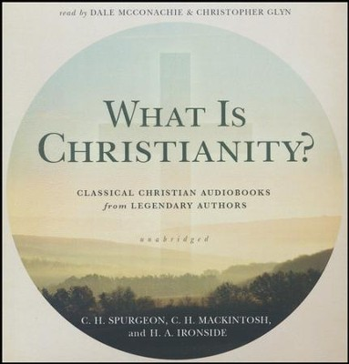 What Is Christianity?: Classical Christian Audiobooks from Legendary Authors - unabridged audiobook on CD  -     By: C.H. Spurgeon, C.H. Mackintosh, H.A. Ironside