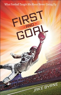 First and Goal: What Football Taught Me About Never Giving Up  -     By: Jake Byrne, H. Michael