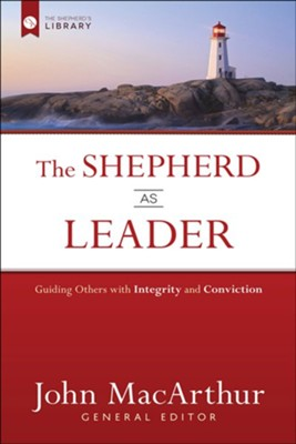 The Shepherd As Leader: Guiding Others with Integrity and Conviction  -     By: John MacArthur