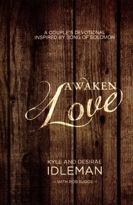 Awaken Love: A Couple's Devotional Inspired by Song of Solomon  -     By: Kyle Idleman, Desirae Idleman