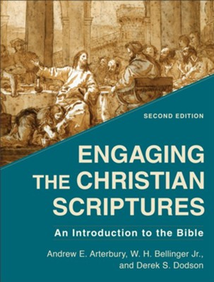 Engaging the Christian Scriptures: An Introduction to the Bible, 2nd Edition  -     By: Andrew E. Arterbury, W.H. Bellinger Jr., Derek S. Dodson