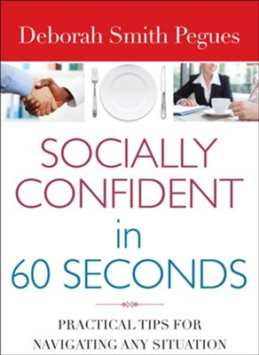 Socially Confident in 60 Seconds: Practical Tips for Navigating Any Situation  -     By: Smith Pegues