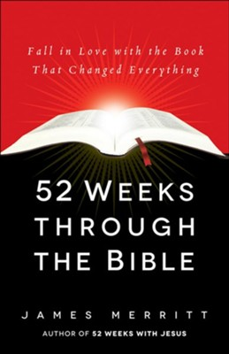 52 Weeks Through the Bible: Fall in Love with the Book That Changed Everything  -     By: James Merritt