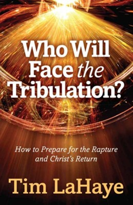 Who Will Face the Tribulation?: How to Prepare for the Rapture and Christ's Return  -     By: Tim LaHaye