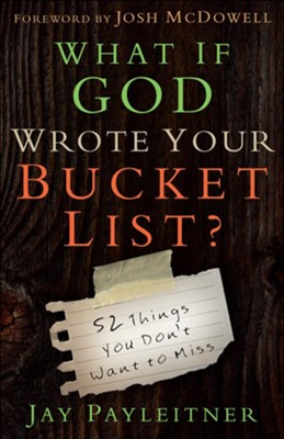 What If God Wrote Your Bucket List?: 52 Things You Don't Want to Miss  -     By: Jay Payleitner