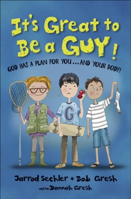 It's Great to Be a Guy! God Has a Plan for You...and Your Body!  -     By: Bob Gresh