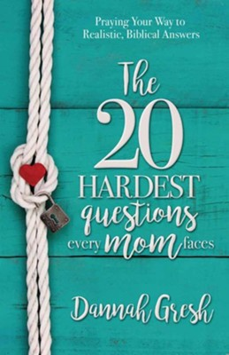 The 20 Hardest Questions Every Mom Faces: Praying Your Way to Realistic, Biblical Answers  -     By: Dannah Gresh