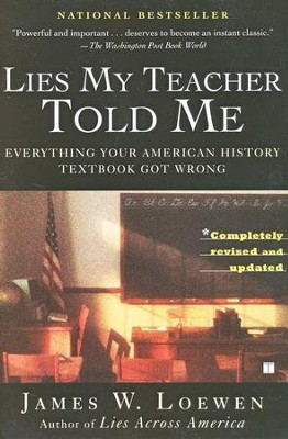 Lies My Teacher Told Me: Everything Your American History Textbook Got Wrong  -     By: James Loewen