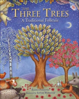 The Three Trees: A Traditional Folktale  -     By: Elena Pasquali     Illustrated By: Sophie Windham
