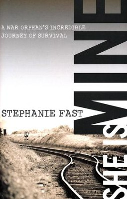 She Is Mine: A War Orphan's Incredible Journey of Survival  -     By: Stephanie Fast