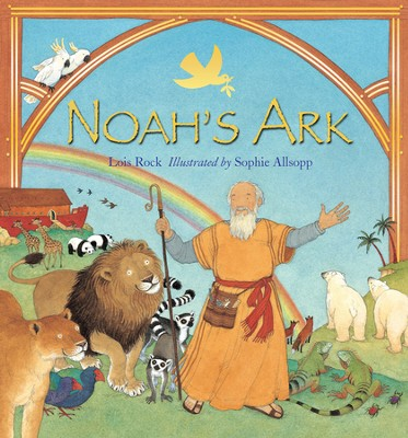 Noah's Ark  -     By: Lois Rock     Illustrated By: Sophie Allsopp