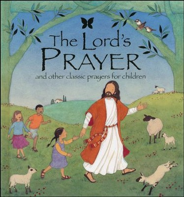 The Lord's Prayer: And Other Classic Prayers for Children  -     By: Lois Rock     Illustrated By: Sophie Allsopp