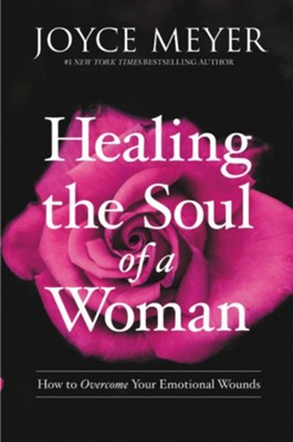 Healing the Soul of a Woman: How to Overcome Your Emotional Wounds - eBook  -     By: Joyce Meyer