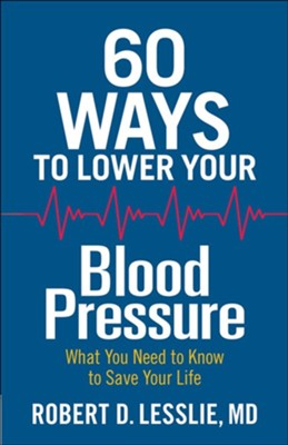 60 Ways to Lower Your Blood Pressure: What You Need to Know to Save Your Life  -     By: Robert D. Lesslie