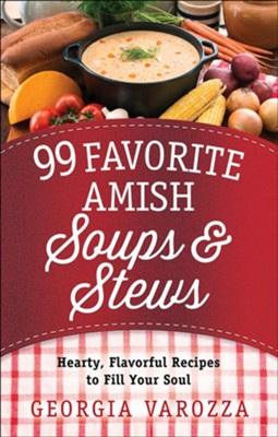99 Favorite Amish Soups and Stews: Hearty, Flavorful Recipes to Fill Your Soul  -     By: Georgia Varozza