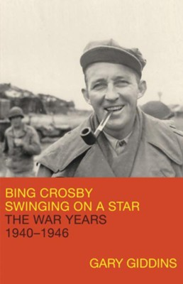 Bing Crosby: Swinging on a Star: The War Years, 1940-1946 - eBook  -     By: Gary Giddins