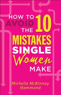 How to Avoid the 10 Mistakes Single Women Make   -     By: Michelle McKinney Hammond