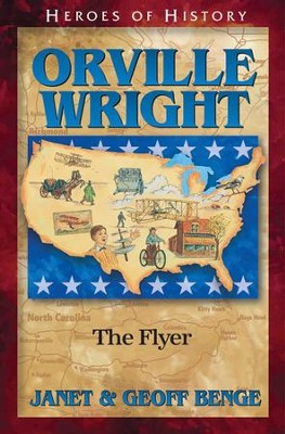 Orville Wright: The Flyer  -     By: Janet Benge, Geoff Benge
