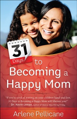 31 Days to Becoming a Happy Mom  -     By: Arlene Pellicane