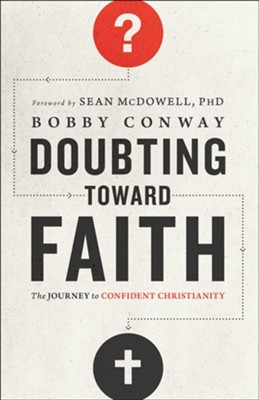 Doubting Toward Faith: The Journey to Confident Christianity  -     By: Bobby Conway