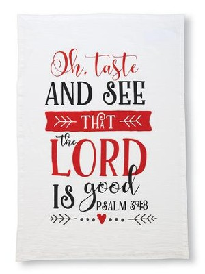 Oh, Taste And See That The Lord Is Good. Psalm 34:8, Flour  Sack Towel  -     By: Mollie B