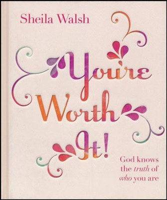 You're Worth It! God Knows the Truth of Who You Are   -     By: Sheila Walsh
