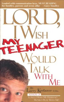Lord, I Wish My Teenager Would Talk with Me   -     By: Larry Keefauver