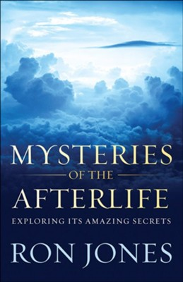 Mysteries of the Afterlife: Exploring Its Amazing Secrets  -     By: Ron Jones