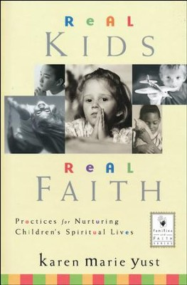 Real Kids, Real Faith: Practices for Nurturing Children's Spiritual Lives  -     By: Karen Marie Yust