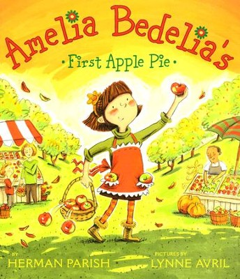 Amelia Bedelia's First Apple Pie  -     By: Herman Parish     Illustrated By: Lynne Avril