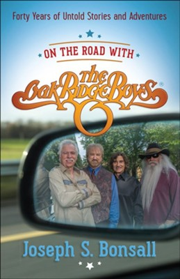 On the Road with the Oak Ridge Boys: Forty Years of Untold Stories and Adventures  -     By: Joseph S. Bonsall