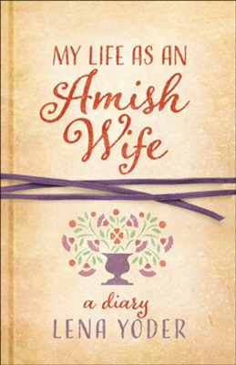 My Life as An Amish Wife: A Diary   -     By: Lena Yoder