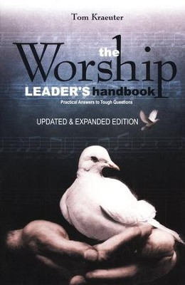 The Worship Leader's Handbook Practical Answers to Tough Questions  -     By: Tom Kraeuter