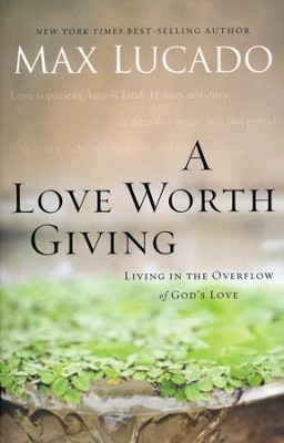 A Love Worth Giving, repackaged  -     By: Max Lucado