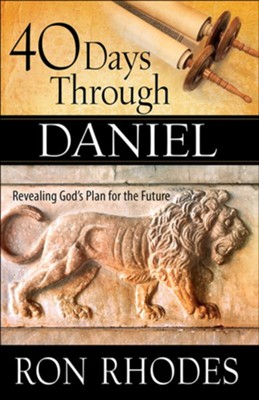 40 Days Through Daniel: Revealing God's Plan for the Future  -     By: Ron Rhodes