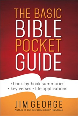 The Basic Bible Pocket Guide: *Book by Book Summaries *Key Verses *Life Applications  -     By: Jim George