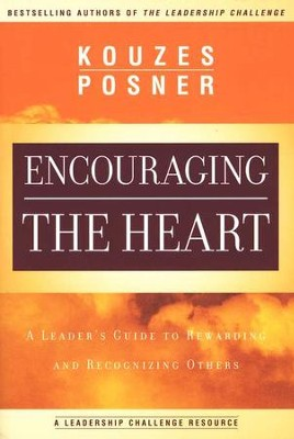 Encouraging the Heart: A Leader's Guide to Rewarding and Recognizing Others  -     By: James M. Kouzes, Barry Z. Posner