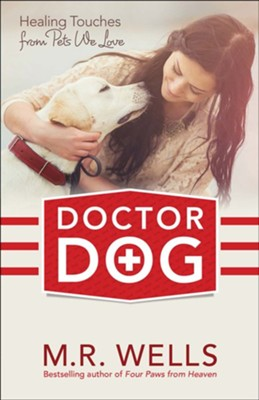 Doctor Dog: Healing Touches from Pets We Love  -     By: M.R. Wells