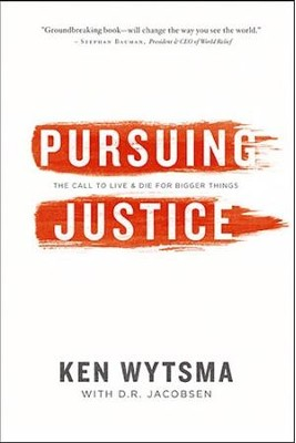 Pursuing Justice: The Call to Live and Die for Bigger Things  -     By: Ken Wytsma