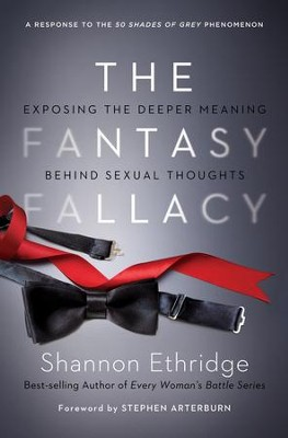 The Fantasy Fallacy: Exposing the Deeper Meaning Behind Sexual Thoughts  -     By: Shannon Ethridge