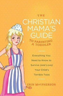 The Christian Mama's Guide to Parenting a Toddler    -     By: Erin MacPherson