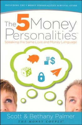 The 5 Money Personalities: Speaking the Same Love and Money Language  -     By: Scott Palmer, Bethany Palmer
