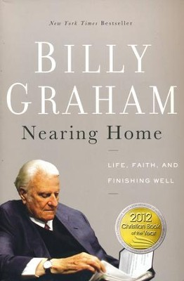 Nearing Home: Life, Faith, and Finishing Well  -     By: Billy Graham