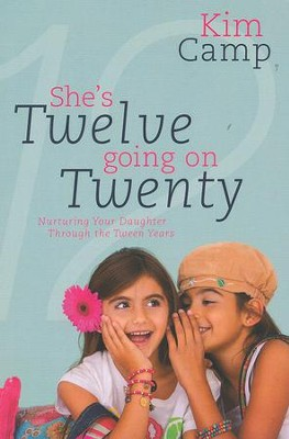 She's Twelve Going on Twenty: Nurturing Your Daughter Through the Tween Years  -     By: Kim Camp