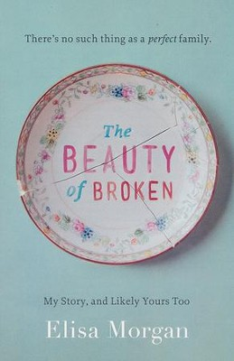 The Beauty of Broken: My Story and Likely Yours Too  -     By: Elisa Morgan