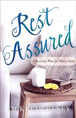 Rest Assured: A Recovery Plan for Weary Souls  -     By: Vicki Courtney