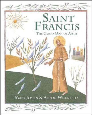 Saint Francis: The Good Man of Assisi  -     By: Mary Joslin     Illustrated By: Alison Wisenfeld