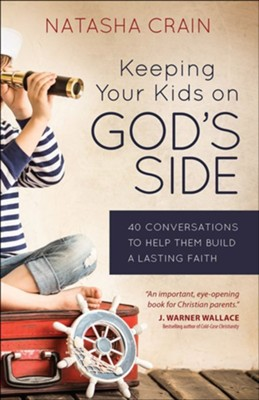 Keeping Your Kids on God's Side: 40 Conversations to Help Them Build a Lasting Faith  -     By: Natasha Crain